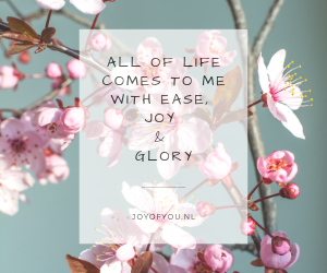 All of life comes to me with Ease, Joy & Glory